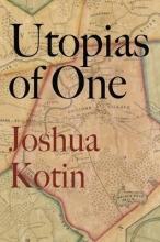 Kotin, Joshua Utopias of One