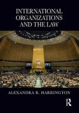 Harrington, Alexandra R. International Organizations and the Law
