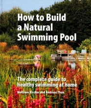 Kircher, Wolfram,   Thon, Andreas How to Build a Natural Swimming Pool