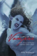 Williamson, Milly The Lure of the Vampire - Gender, Fiction and Fandom from Bram Stoker to Buffy
