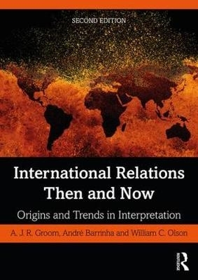 A.J.R. Groom,   Andre Barrinha,   William C. Olson,International Relations Then and Now