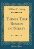 Strong, William E., Things That Remain in Turkey (Classic Reprint)