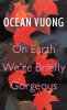 Ocean  Vuong , On Earth We`re Briefly Gorgeous