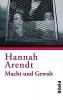 Arendt, Hannah, Macht und Gewalt