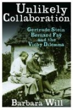 Will, Barbara Unlikely Collaboration - Gertrude Stein, Bernard Fay, and the Vichy Dilemma