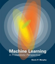 Murphy, Kevin P. Machine Learning - A Probabilistic Perspective