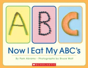 Abrams, Pam,   Wolf, Bruce Now I Eat My ABC`s