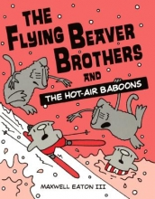 Eaton, Maxwell, III The Flying Beaver Brothers and the Hot-Air Baboons