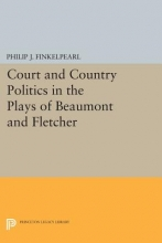 Finkelpearl, Philip Court and Country Politics in the Plays of Beaumont and Fletcher