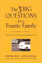 Patrick M. Lencioni The 3 Big Questions for a Frantic Family