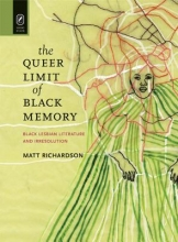 Richardson, Matt The Queer Limit of Black Memory