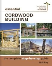 Roy, Robert L. Essential Cordwood Building