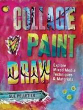 Sue Pelletier Collage, Paint, Draw