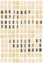 Northrop Frye`s Uncollected Prose