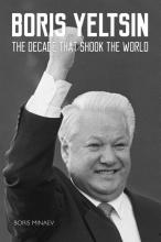 Boris Minaev , Boris Yeltsin: The Decade that Shook the World