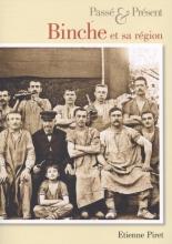 Etienne  Piret Binche et sa region - Passe & Present