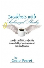 Gene Perret Breakfasts With Archangel Shecky: And His Infallible, Irrefutable, Unassailable, One-Size-Fits-All Secrets of Success