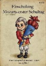 Schäfer, Lutz,   Schäfer, Thekla,   Schäfer, Isabel Chiara Einschulung - Mozarts 1. Schultag Theaterstück zur Einschulung