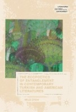 Ergin, Meliz The Ecopoetics of Entanglement in Contemporary Turkish and American Literatures