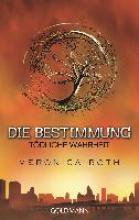 Roth, Veronica Die Bestimmung 02 - Tödliche Wahrheit