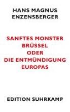 Enzensberger, Hans Magnus Sanftes Monster Brüssel oder Die Entmündigung Europas