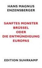 Enzensberger, Hans Magnus Sanftes Monster Br�ssel oder Die Entm�ndigung Europas