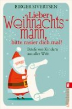 Sivertsen, Birger Lieber Weihnachtsmann, bitte rasier dich mal!