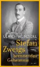 Weinzierl, Ulrich Stefan Zweigs brennendes Geheimnis