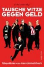 Tausche Witze gegen Geld-Höhepunkte des neuen österreichischen Kabaretts