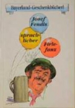 Fendl, Josef Josef Fendls sprachlicher Firlefanz