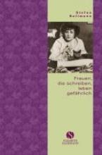 Bollmann, Stefan Kleine Reihe: Frauen, die schreiben, leben gefährlich