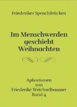 Weichselbaumer, Friederike Friederikes SprachBrücken 04. Im Menschwerden geschieht Weihnachten