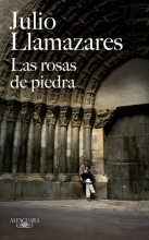 Julio  Llamazares Las rosas de piedra