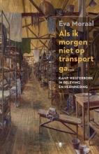 Eva  Moraal Als ik morgen niet op transport ga - Kamp Westerbork in beleving en herinnering