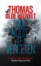 Thomas  Olde Heuvelt Om nooit te vergeten