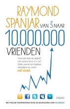 Raymond  Spanjar Van 3 naar 10.000.000 vrienden