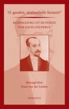 Louis  Couperus Prominent-reeks O, gouden, stralenshelle fantazie!  Bloemlezing uit de pozie van Louis Couperus