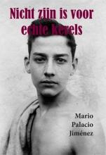 Mario  Palacio Jiménez Nicht zijn is voor echte kerels