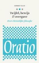 Gerrit  Glas Oratio Twijfel, bewijs & overgave