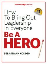 Sebastiaan  Kodden Be a HERO. How To Bring Out Leadership In Everyone