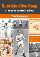 Theo Bollerman , Sportstad Den Haag al eeuwen onverslaanbaar
