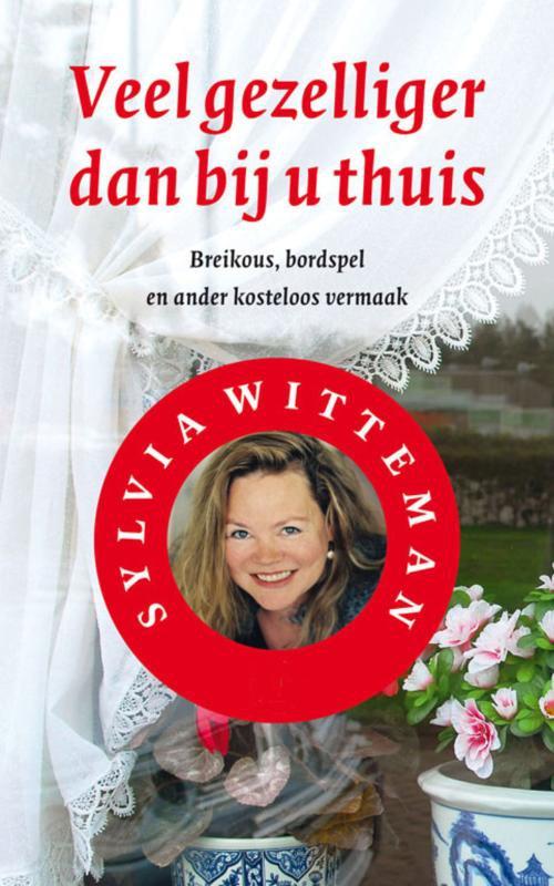 Sylvia Witteman,Veel gezelliger dan bij u thuis
