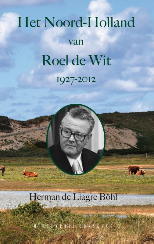 Herman de Liagre Böhl,Het Noord-Holland van Roel de Wit 1927 - 2012