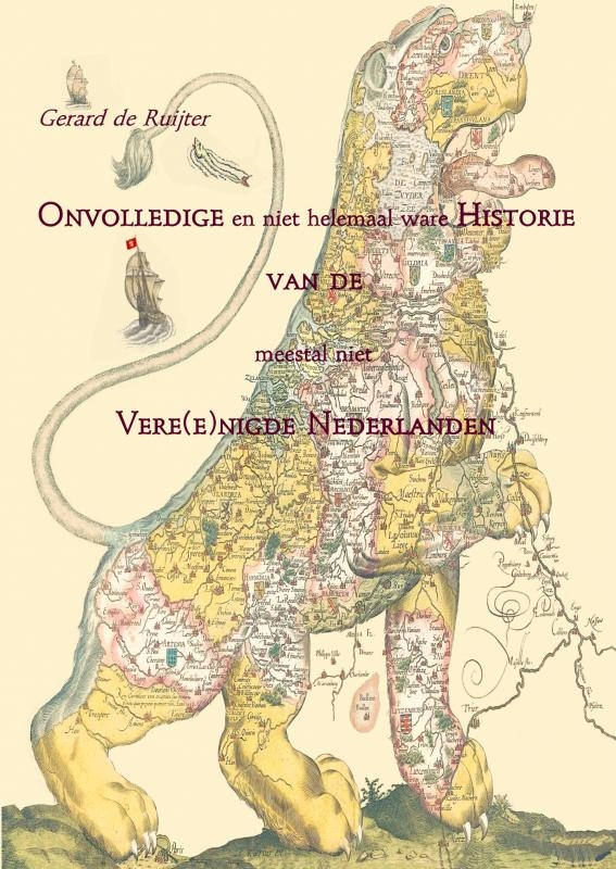 Gerard de Ruijter,Onvolledige en niet helemaal ware Historie van de meestal niet Vere(e)nigde Nederlanden
