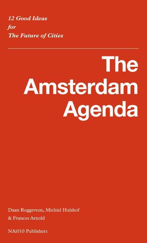 Daan Roggeveen, Michiel Hulshof, Frances Arnold,The Amsterdam Agenda