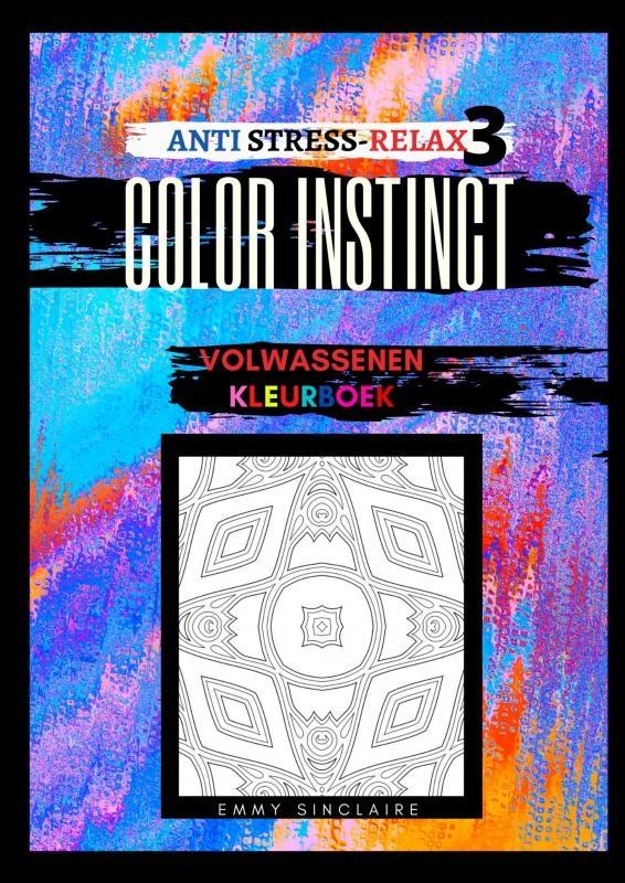 Emmy Sinclaire,Volwassenen kleurboek Color Instinct 3 : Anti Stress Relax Illusies