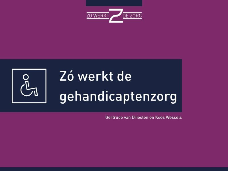 Gertrude van Driesten, Kees Wessels,Zó werkt de gehandicaptenzorg