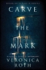 <b>Roth, Veronica</b>,Carve the Mark