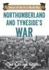 Storey, Neil R.,Northumberland and Tyneside`s War