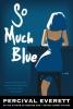 Everett, Percival L.,So Much Blue
